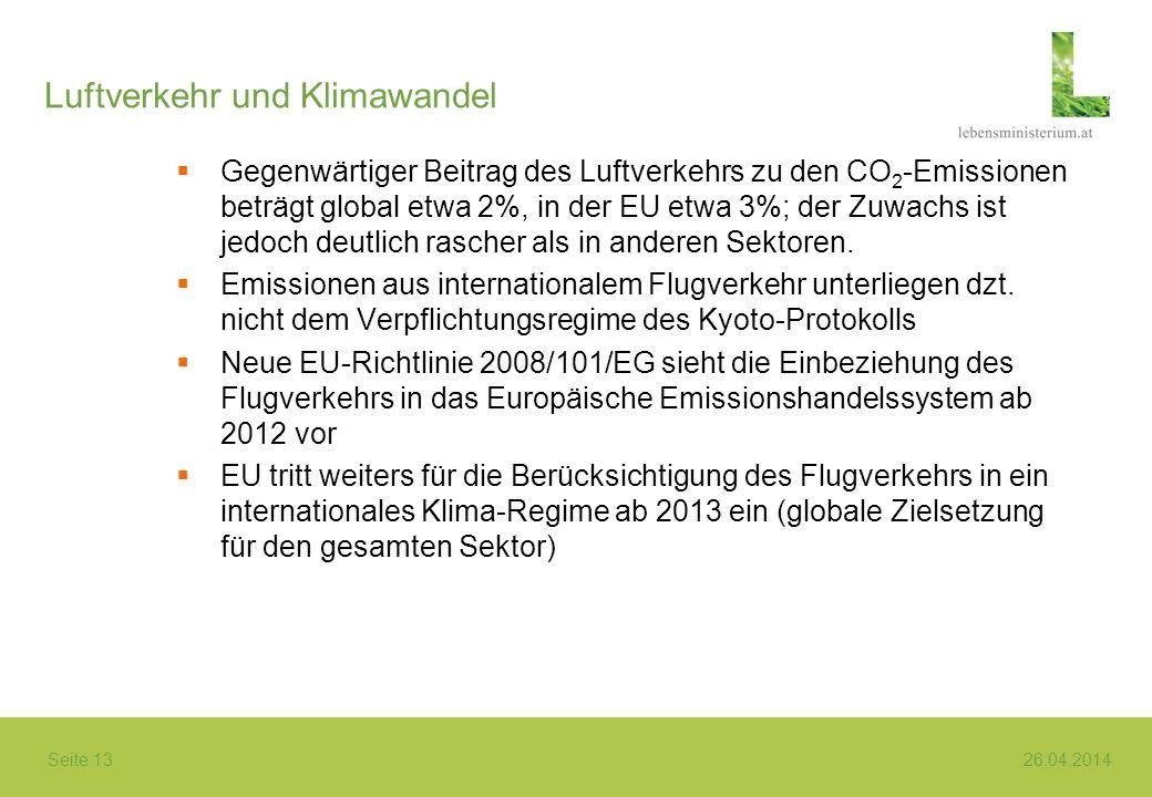 Seite 13 26.04.2014 Luftverkehr und Klimawandel Gegenwärtiger Beitrag des Luftverkehrs zu den CO 2 -Emissionen beträgt global etwa 2%, in der EU etwa