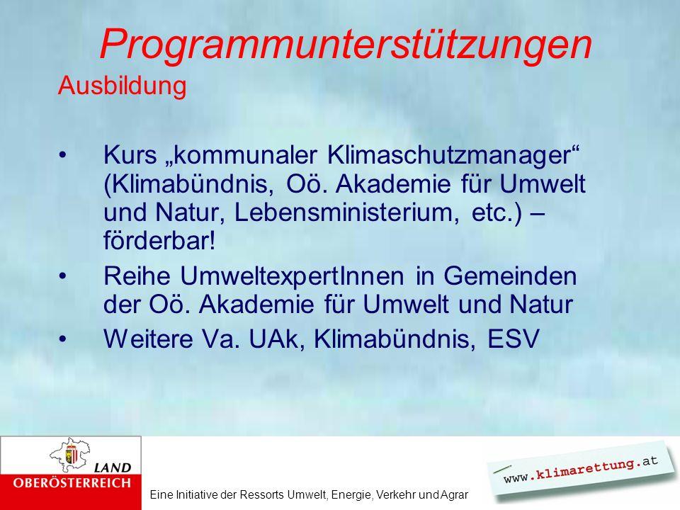 Eine Initiative der Ressorts Umwelt, Energie, Verkehr und Agrar Programmunterstützungen Ausbildung Kurs kommunaler Klimaschutzmanager (Klimabündnis, Oö.