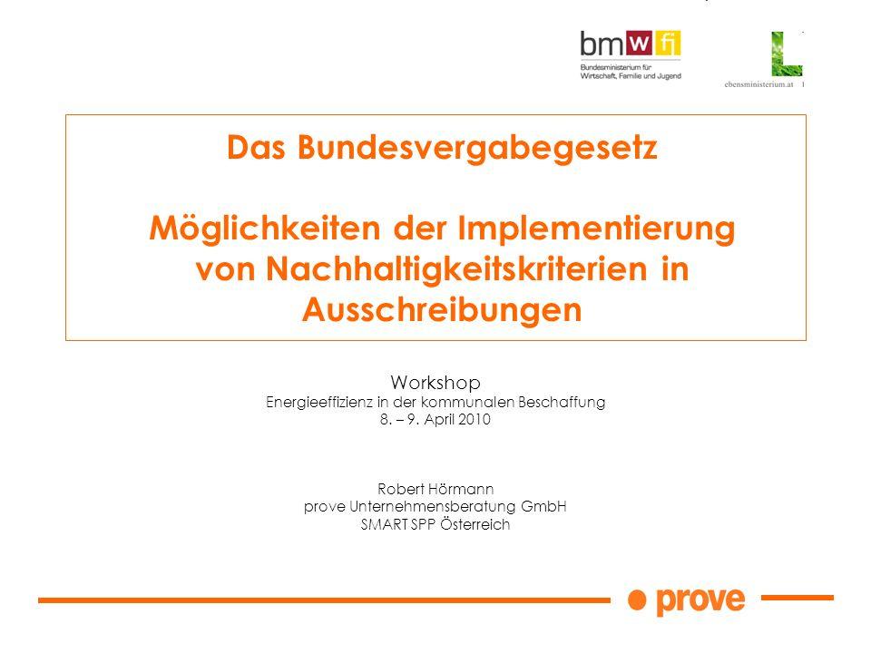 Workshop Energieeffizienz in der kommunalen Beschaffung 8. – 9. April 2010 Robert Hörmann prove Unternehmensberatung GmbH SMART SPP Österreich Das Bun
