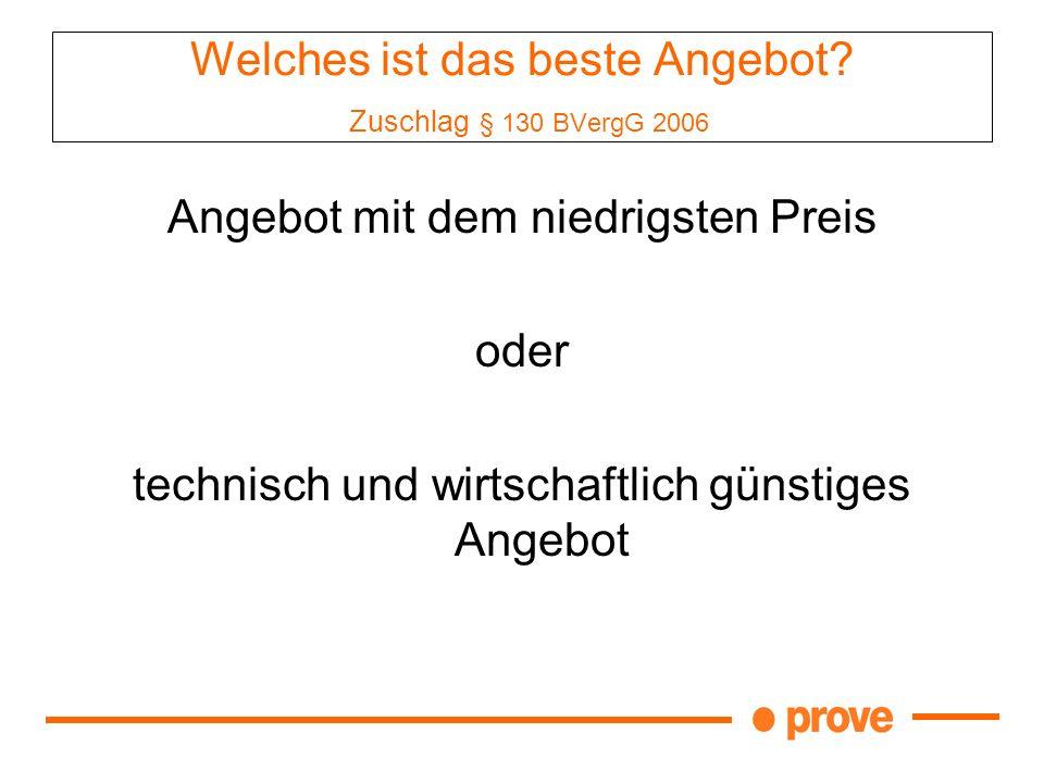 Welches ist das beste Angebot? Zuschlag § 130 BVergG 2006 Angebot mit dem niedrigsten Preis oder technisch und wirtschaftlich günstiges Angebot