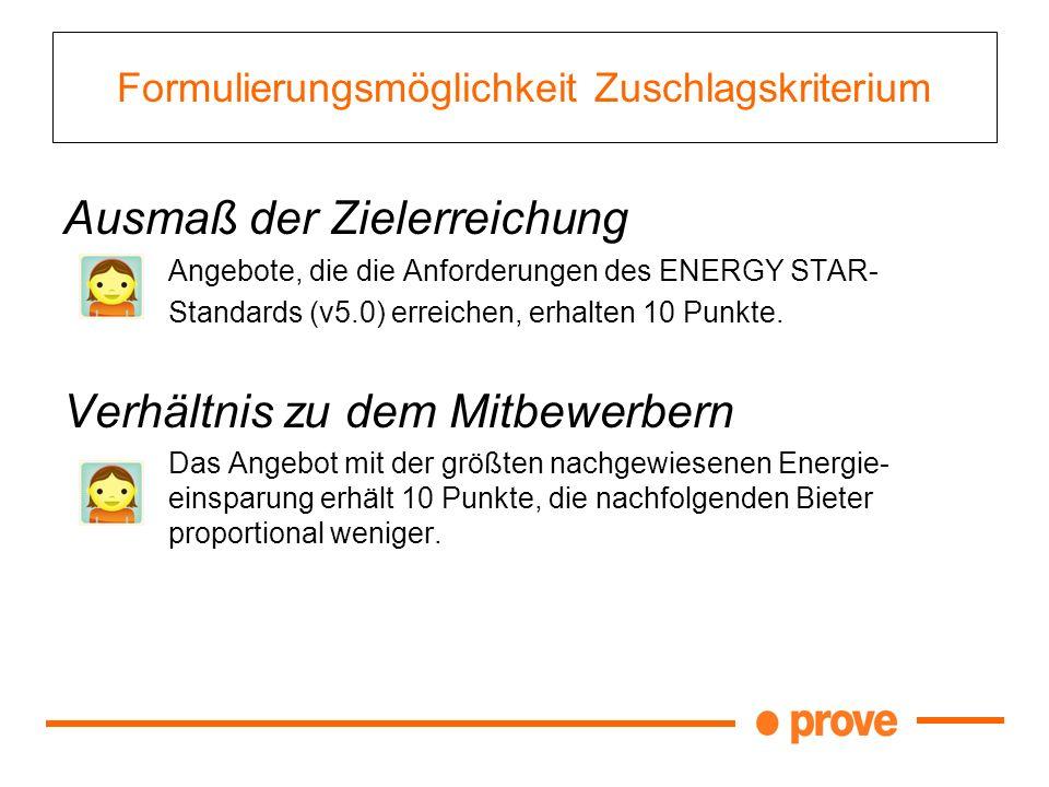 Formulierungsmöglichkeit Zuschlagskriterium Ausmaß der Zielerreichung Angebote, die die Anforderungen des ENERGY STAR- Standards (v5.0) erreichen, erh