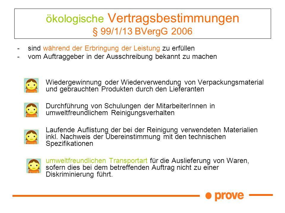 ökologische Vertragsbestimmungen § 99/1/13 BVergG 2006 -sind während der Erbringung der Leistung zu erfüllen -vom Auftraggeber in der Ausschreibung be
