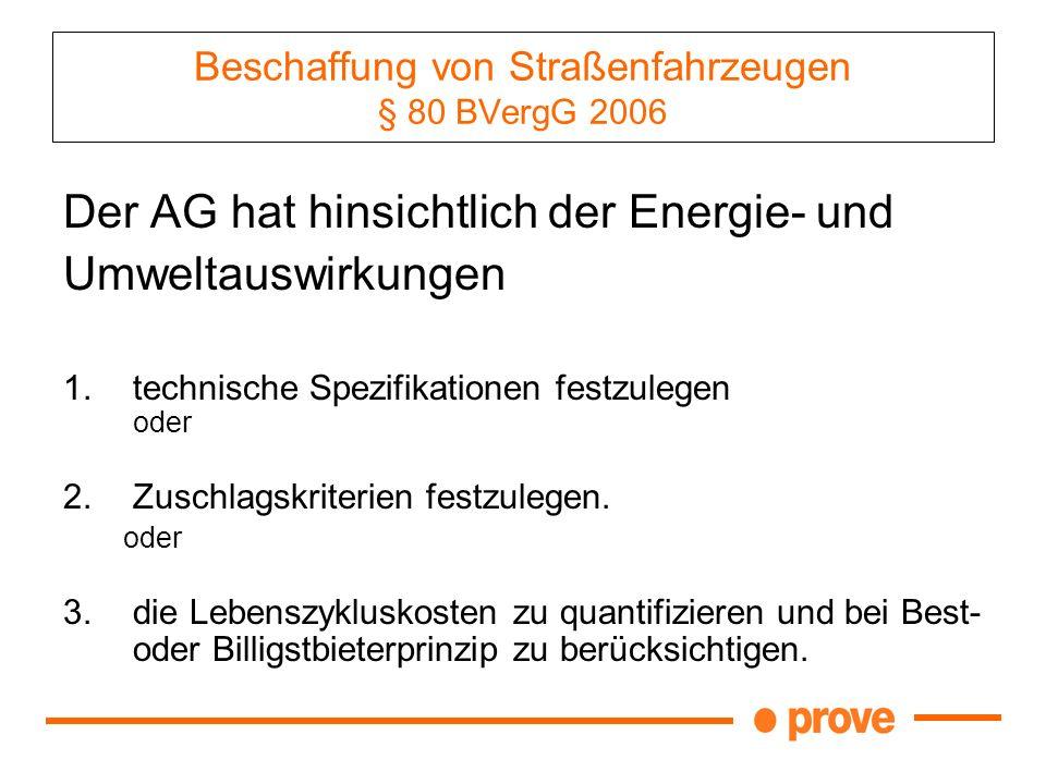 Beschaffung von Straßenfahrzeugen § 80 BVergG 2006 Der AG hat hinsichtlich der Energie- und Umweltauswirkungen 1.technische Spezifikationen festzulege
