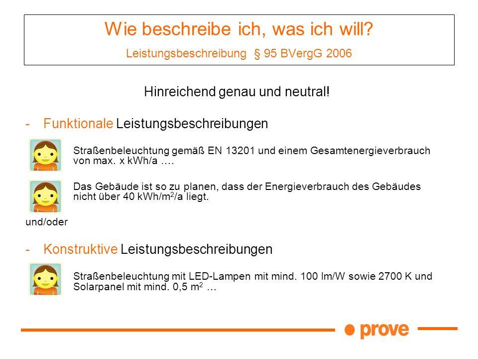 Wie beschreibe ich, was ich will? Leistungsbeschreibung § 95 BVergG 2006 Hinreichend genau und neutral! -Funktionale Leistungsbeschreibungen Straßenbe