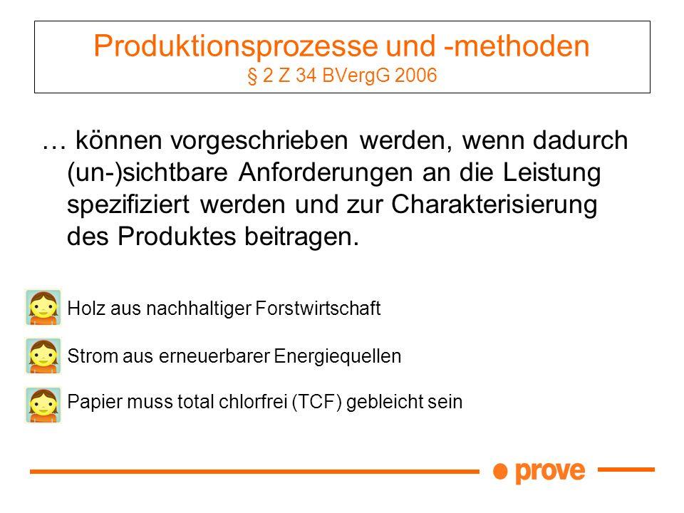 Produktionsprozesse und -methoden § 2 Z 34 BVergG 2006 … können vorgeschrieben werden, wenn dadurch (un-)sichtbare Anforderungen an die Leistung spezi