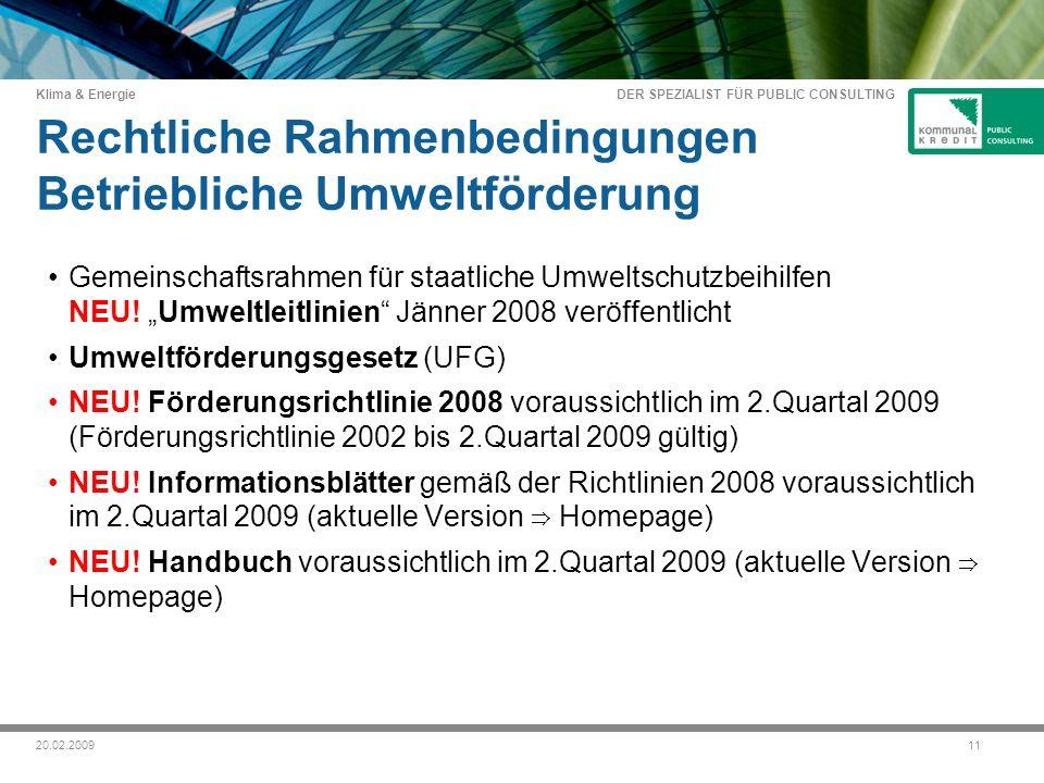 DER SPEZIALIST FÜR PUBLIC CONSULTING Klima & Energie 1120.02.2009 Rechtliche Rahmenbedingungen Betriebliche Umweltförderung Gemeinschaftsrahmen für staatliche Umweltschutzbeihilfen NEU.