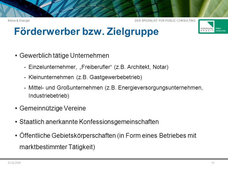 DER SPEZIALIST FÜR PUBLIC CONSULTING Klima & Energie 1420.02.2009 Förderwerber bzw.