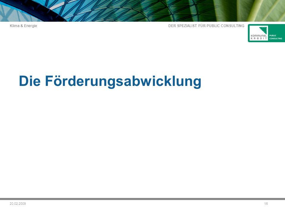 DER SPEZIALIST FÜR PUBLIC CONSULTING Klima & Energie 1520.02.2009 Die Förderungsabwicklung