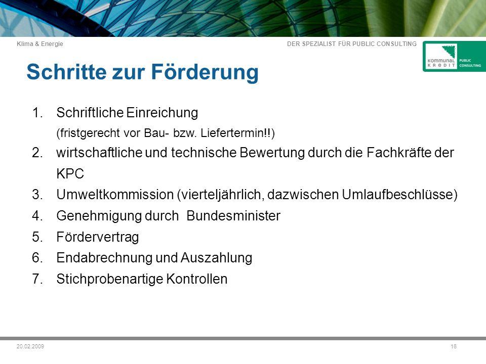 DER SPEZIALIST FÜR PUBLIC CONSULTING Klima & Energie 1620.02.2009 Schritte zur Förderung 1.Schriftliche Einreichung (fristgerecht vor Bau- bzw.