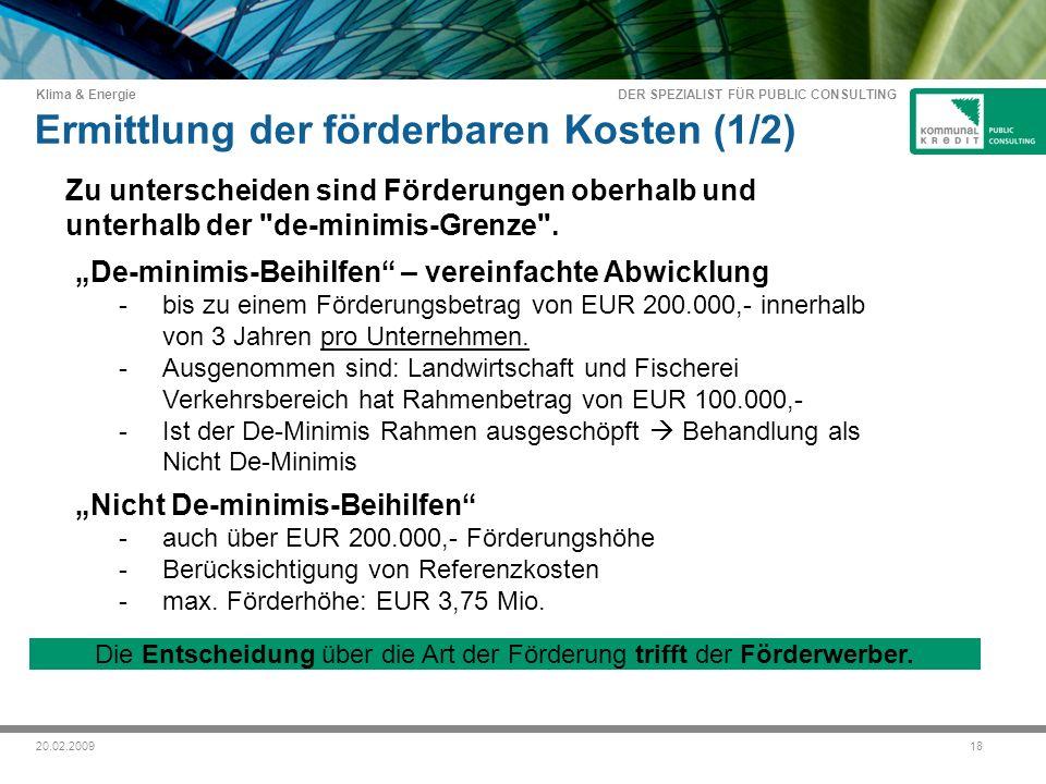 DER SPEZIALIST FÜR PUBLIC CONSULTING Klima & Energie 1820.02.2009 De-minimis-Beihilfen – vereinfachte Abwicklung -bis zu einem Förderungsbetrag von EUR 200.000,- innerhalb von 3 Jahren pro Unternehmen.