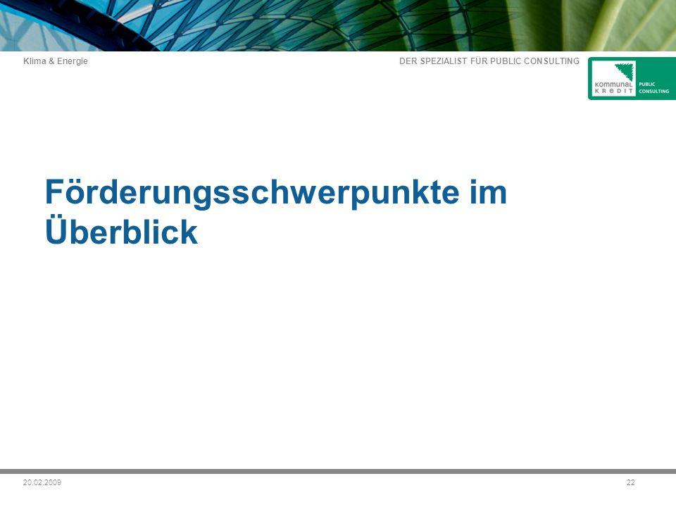 DER SPEZIALIST FÜR PUBLIC CONSULTING Klima & Energie 2220.02.2009 Förderungsschwerpunkte im Überblick
