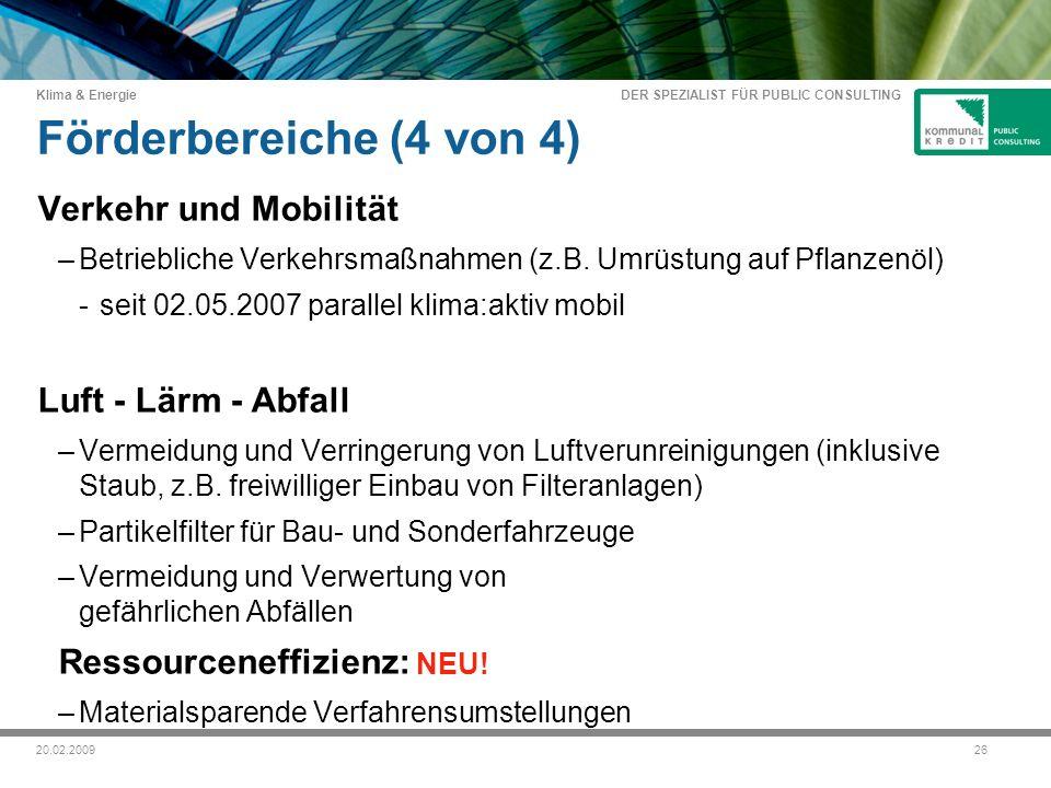 DER SPEZIALIST FÜR PUBLIC CONSULTING Klima & Energie 2620.02.2009 Förderbereiche (4 von 4) Verkehr und Mobilität –Betriebliche Verkehrsmaßnahmen (z.B.