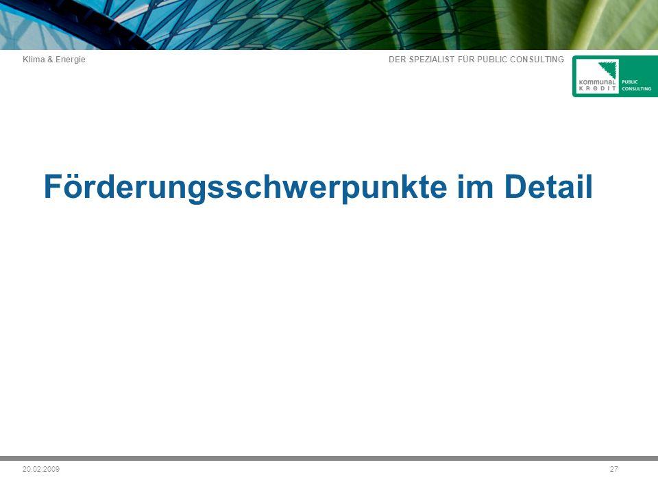 DER SPEZIALIST FÜR PUBLIC CONSULTING Klima & Energie 2720.02.2009 Förderungsschwerpunkte im Detail