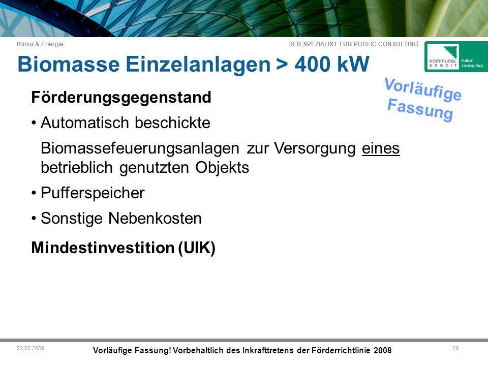DER SPEZIALIST FÜR PUBLIC CONSULTING Klima & Energie 2820.02.2009 Biomasse Einzelanlagen > 400 kW Vorläufige Fassung.