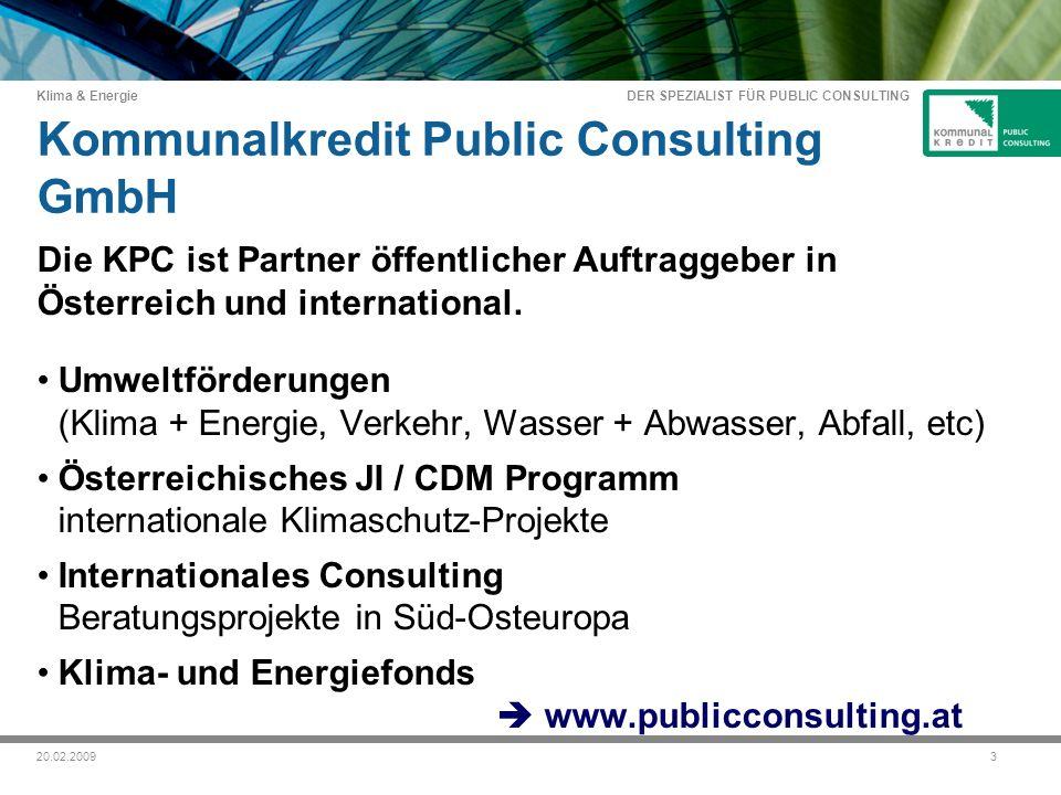 DER SPEZIALIST FÜR PUBLIC CONSULTING Klima & Energie 320.02.2009 Kommunalkredit Public Consulting GmbH Die KPC ist Partner öffentlicher Auftraggeber in Österreich und international.