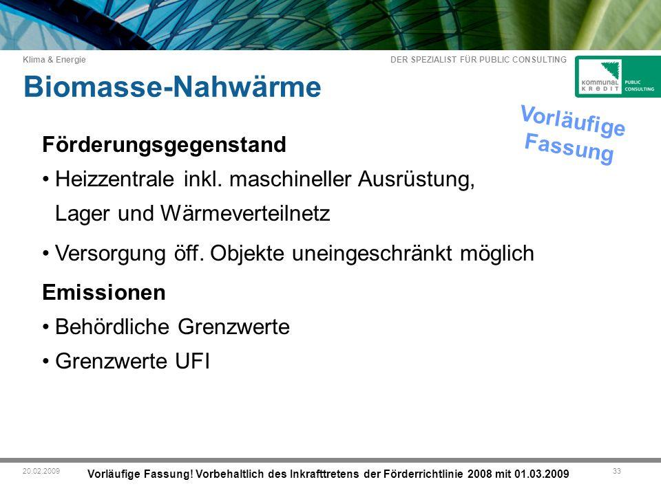 DER SPEZIALIST FÜR PUBLIC CONSULTING Klima & Energie 3320.02.2009 Biomasse-Nahwärme Vorläufige Fassung.
