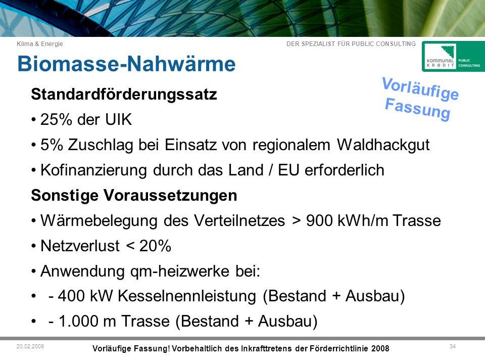 DER SPEZIALIST FÜR PUBLIC CONSULTING Klima & Energie 3420.02.2009 Biomasse-Nahwärme Vorläufige Fassung.