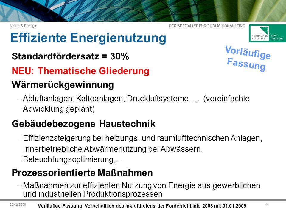 DER SPEZIALIST FÜR PUBLIC CONSULTING Klima & Energie 4420.02.2009 Effiziente Energienutzung Standardfördersatz = 30% NEU: Thematische Gliederung Wärmerückgewinnung –Abluftanlagen, Kälteanlagen, Druckluftsysteme,...