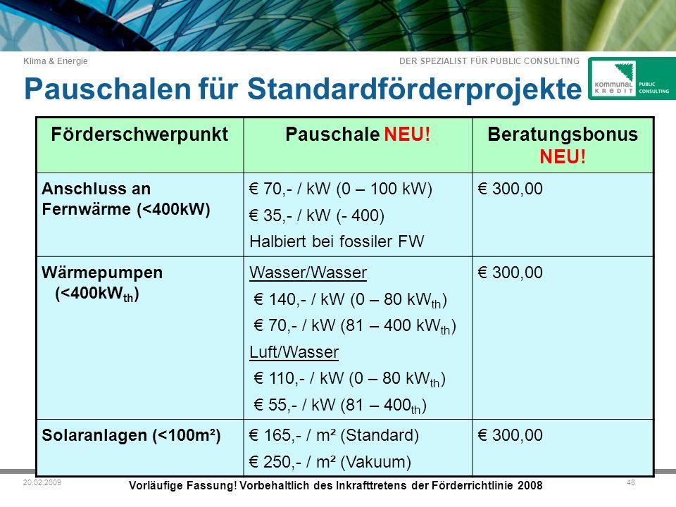 DER SPEZIALIST FÜR PUBLIC CONSULTING Klima & Energie 4620.02.2009 Pauschalen für Standardförderprojekte FörderschwerpunktPauschale NEU!Beratungsbonus NEU.
