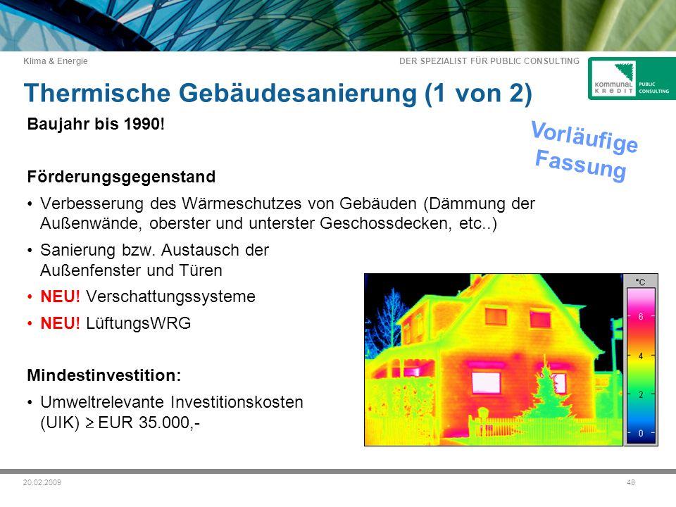 DER SPEZIALIST FÜR PUBLIC CONSULTING Klima & Energie 4820.02.2009 Thermische Gebäudesanierung (1 von 2) Baujahr bis 1990.