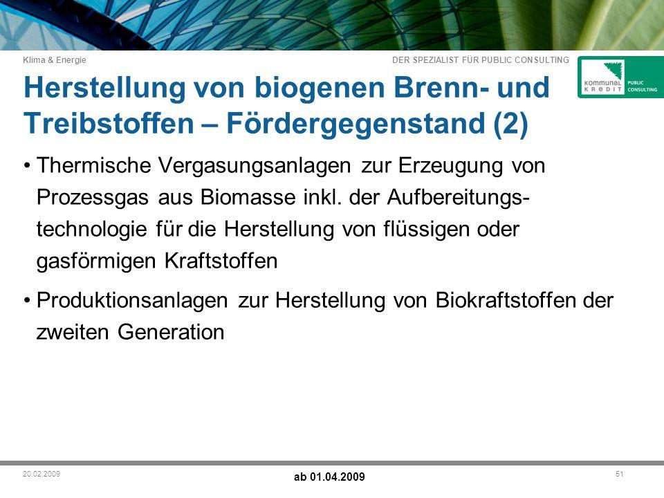 DER SPEZIALIST FÜR PUBLIC CONSULTING Klima & Energie 5120.02.2009 Herstellung von biogenen Brenn- und Treibstoffen – Fördergegenstand (2) Thermische Vergasungsanlagen zur Erzeugung von Prozessgas aus Biomasse inkl.