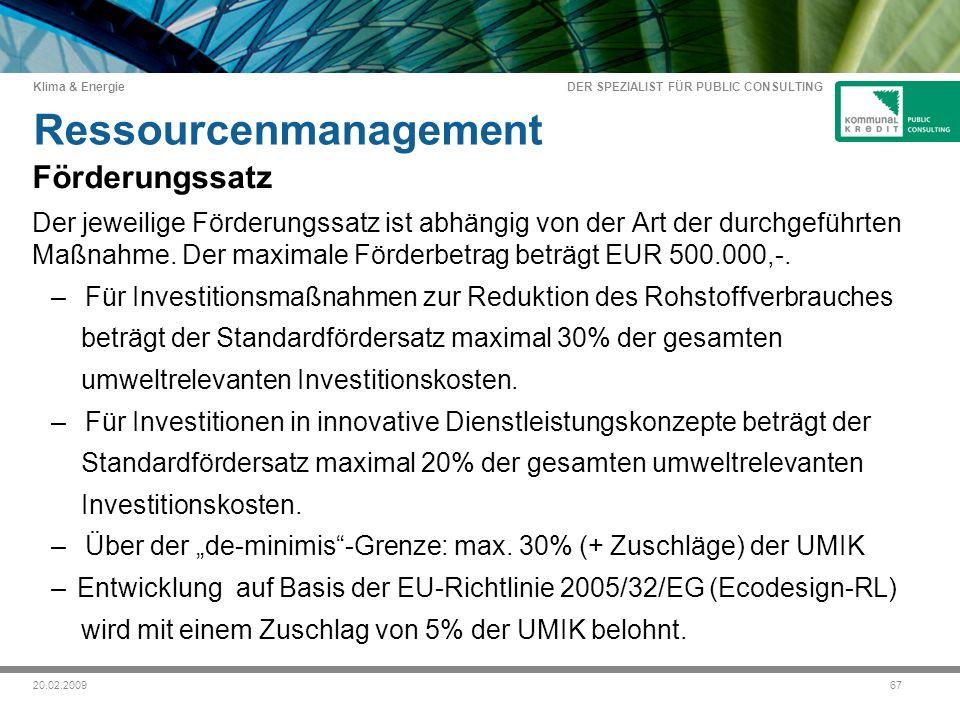 DER SPEZIALIST FÜR PUBLIC CONSULTING Klima & Energie 6720.02.2009 Ressourcenmanagement Förderungssatz Der jeweilige Förderungssatz ist abhängig von der Art der durchgeführten Maßnahme.