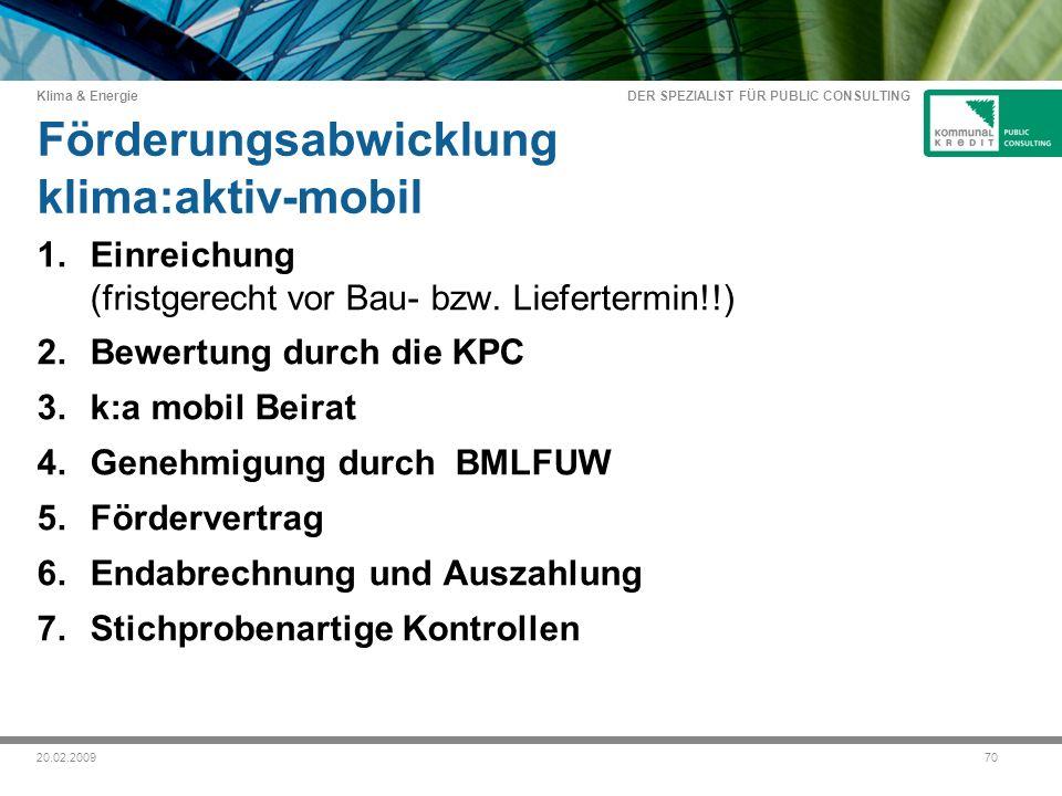 DER SPEZIALIST FÜR PUBLIC CONSULTING Klima & Energie 7020.02.2009 Förderungsabwicklung klima:aktiv-mobil 1.Einreichung (fristgerecht vor Bau- bzw.