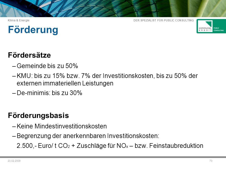 DER SPEZIALIST FÜR PUBLIC CONSULTING Klima & Energie 7320.02.2009 Förderung Fördersätze –Gemeinde bis zu 50% –KMU: bis zu 15% bzw.