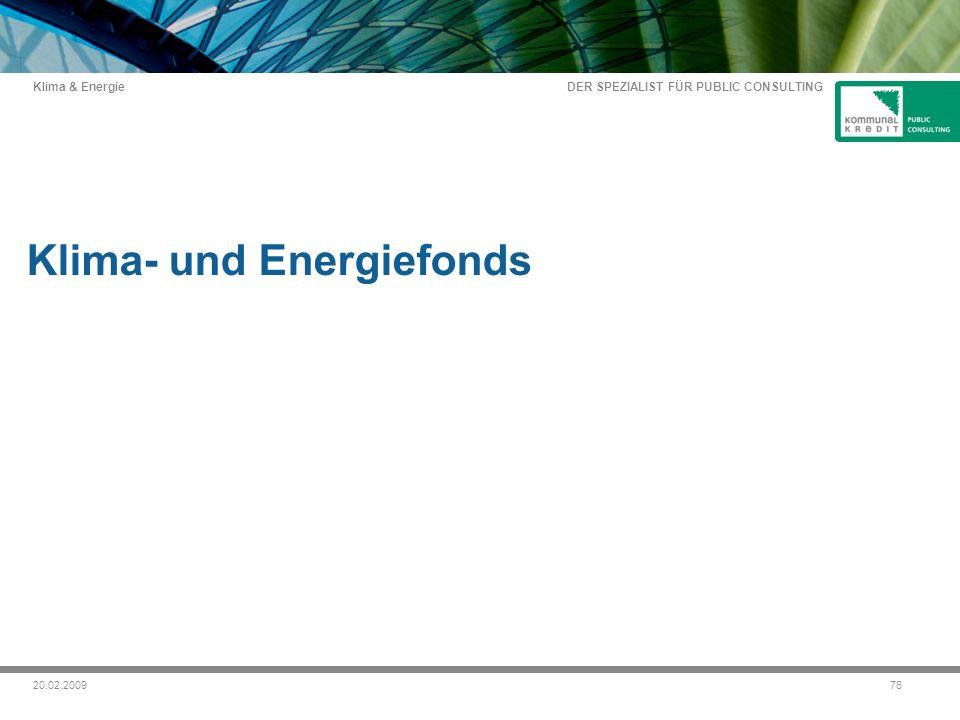 DER SPEZIALIST FÜR PUBLIC CONSULTING Klima & Energie 7620.02.2009 Klima- und Energiefonds