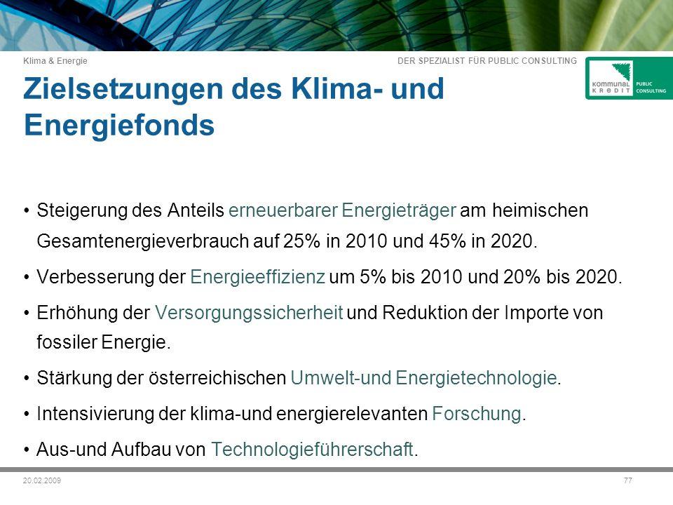 DER SPEZIALIST FÜR PUBLIC CONSULTING Klima & Energie 7720.02.2009 Zielsetzungen des Klima- und Energiefonds Steigerung des Anteils erneuerbarer Energieträger am heimischen Gesamtenergieverbrauch auf 25% in 2010 und 45% in 2020.