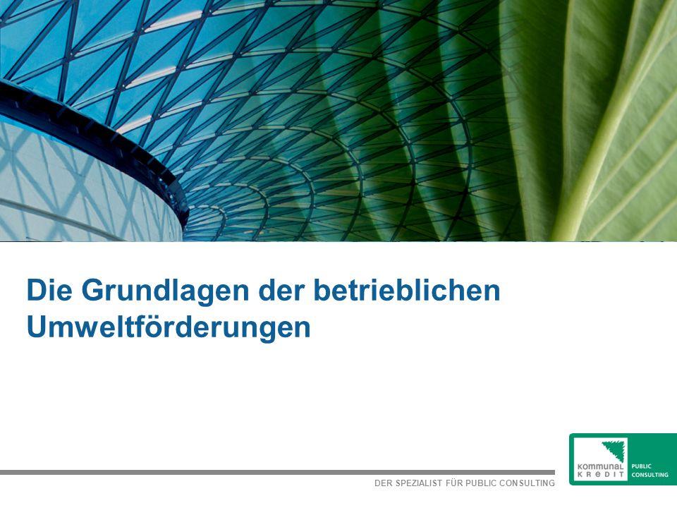 DER SPEZIALIST FÜR PUBLIC CONSULTING Die Grundlagen der betrieblichen Umweltförderungen