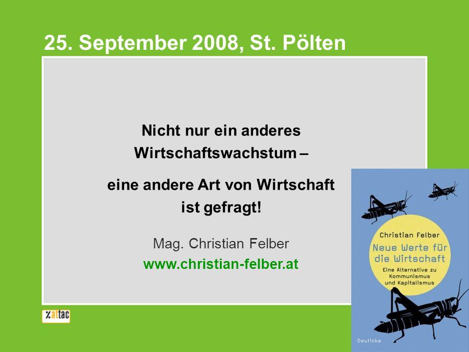 Nicht nur ein anderes Wirtschaftswachstum – eine andere Art von Wirtschaft ist gefragt! Mag. Christian Felber www.christian-felber.at 25. September 20