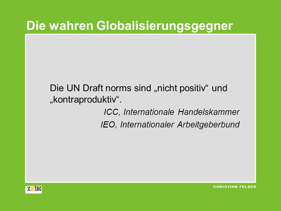 Die UN Draft norms sind nicht positiv und kontraproduktiv. ICC, Internationale Handelskammer IEO, Internationaler Arbeitgeberbund Die wahren Globalisi