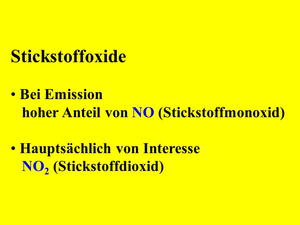 Stickstoffoxide Bei Emission hoher Anteil von NO (Stickstoffmonoxid) Hauptsächlich von Interesse NO 2 (Stickstoffdioxid)
