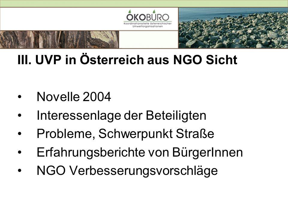 III. UVP in Österreich aus NGO Sicht Novelle 2004 Interessenlage der Beteiligten Probleme, Schwerpunkt Straße Erfahrungsberichte von BürgerInnen NGO V