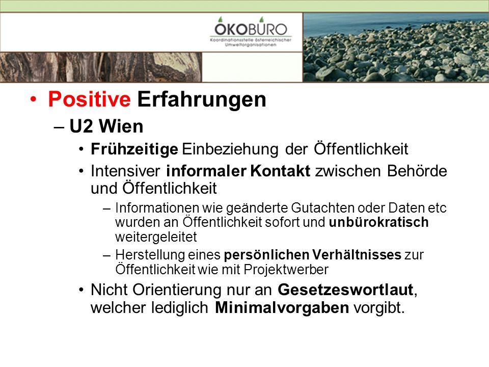 Positive Erfahrungen –U2 Wien Frühzeitige Einbeziehung der Öffentlichkeit Intensiver informaler Kontakt zwischen Behörde und Öffentlichkeit –Informati
