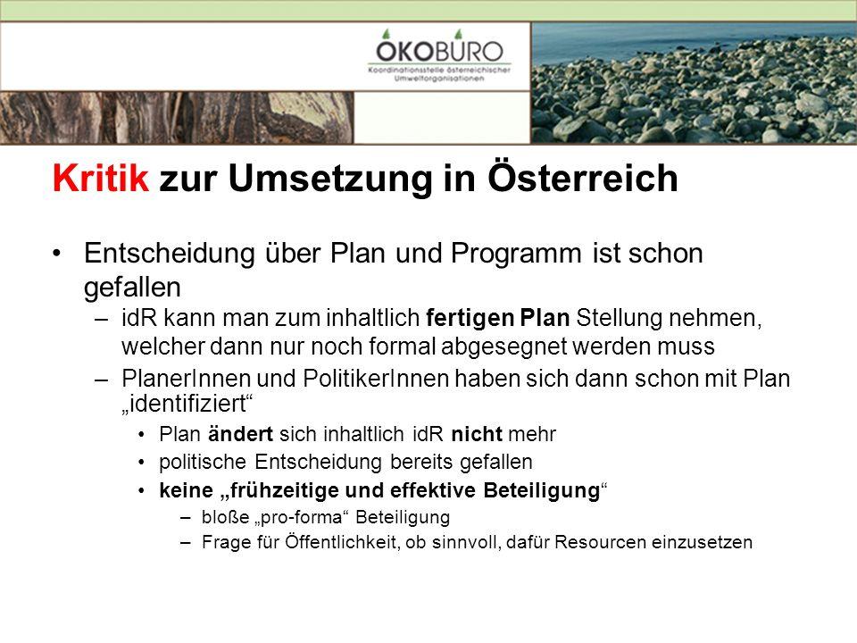 Kritik zur Umsetzung in Österreich Entscheidung über Plan und Programm ist schon gefallen –idR kann man zum inhaltlich fertigen Plan Stellung nehmen,