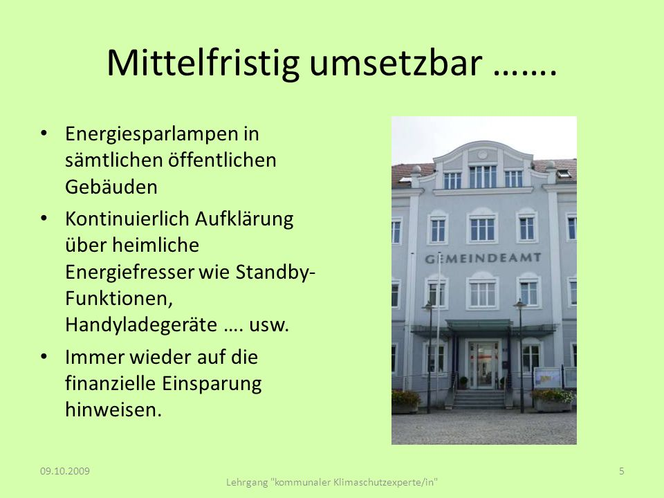 Mittelfristig umsetzbar ……. Energiesparlampen in sämtlichen öffentlichen Gebäuden Kontinuierlich Aufklärung über heimliche Energiefresser wie Standby-