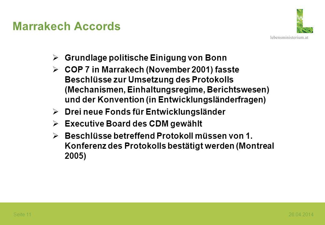 Seite 11 26.04.2014 Marrakech Accords Grundlage politische Einigung von Bonn COP 7 in Marrakech (November 2001) fasste Beschlüsse zur Umsetzung des Pr