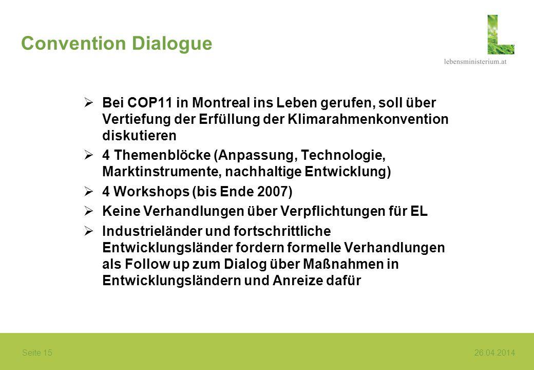 Seite 15 26.04.2014 Convention Dialogue Bei COP11 in Montreal ins Leben gerufen, soll über Vertiefung der Erfüllung der Klimarahmenkonvention diskutie