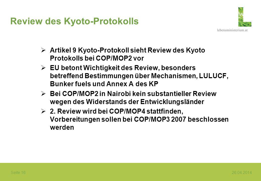 Seite 16 26.04.2014 Review des Kyoto-Protokolls Artikel 9 Kyoto-Protokoll sieht Review des Kyoto Protokolls bei COP/MOP2 vor EU betont Wichtigkeit des