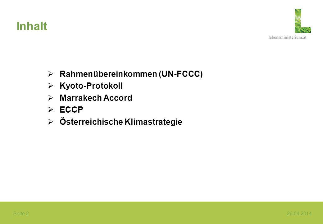 Seite 2 26.04.2014 Inhalt Rahmenübereinkommen (UN-FCCC) Kyoto-Protokoll Marrakech Accord ECCP Österreichische Klimastrategie