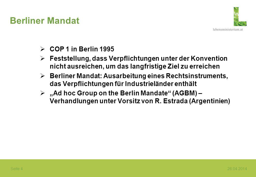 Seite 4 26.04.2014 Berliner Mandat COP 1 in Berlin 1995 Feststellung, dass Verpflichtungen unter der Konvention nicht ausreichen, um das langfristige