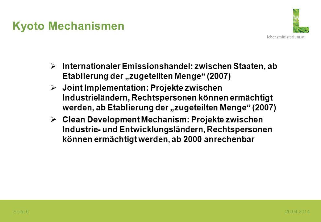 Seite 6 26.04.2014 Kyoto Mechanismen Internationaler Emissionshandel: zwischen Staaten, ab Etablierung der zugeteilten Menge (2007) Joint Implementati
