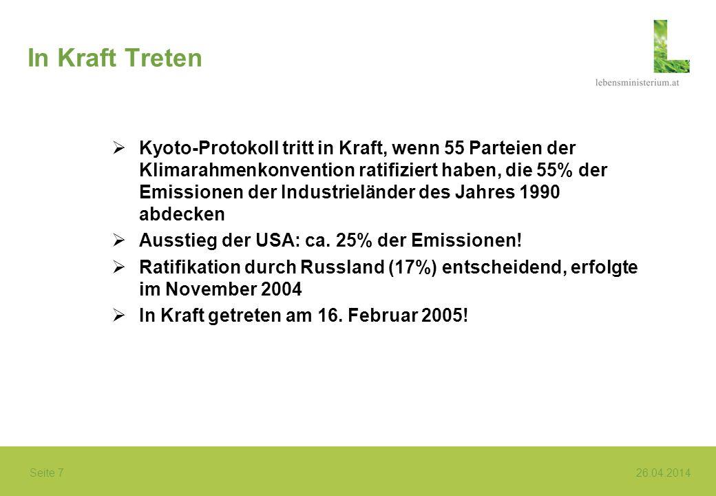 Seite 7 26.04.2014 In Kraft Treten Kyoto-Protokoll tritt in Kraft, wenn 55 Parteien der Klimarahmenkonvention ratifiziert haben, die 55% der Emissione