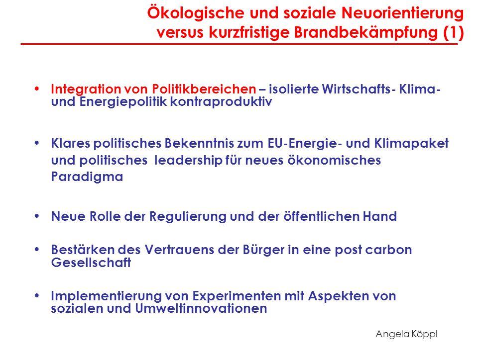 Angela Köppl Ökologische und soziale Neuorientierung versus kurzfristige Brandbekämpfung (1) Integration von Politikbereichen – isolierte Wirtschafts-