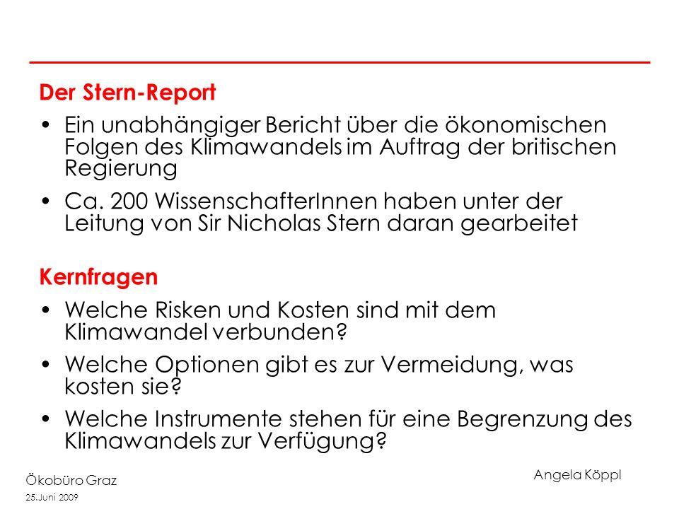 Angela Köppl Ökobüro Graz 25.Juni 2009 Der Stern-Report Ein unabhängiger Bericht über die ökonomischen Folgen des Klimawandels im Auftrag der britischen Regierung Ca.