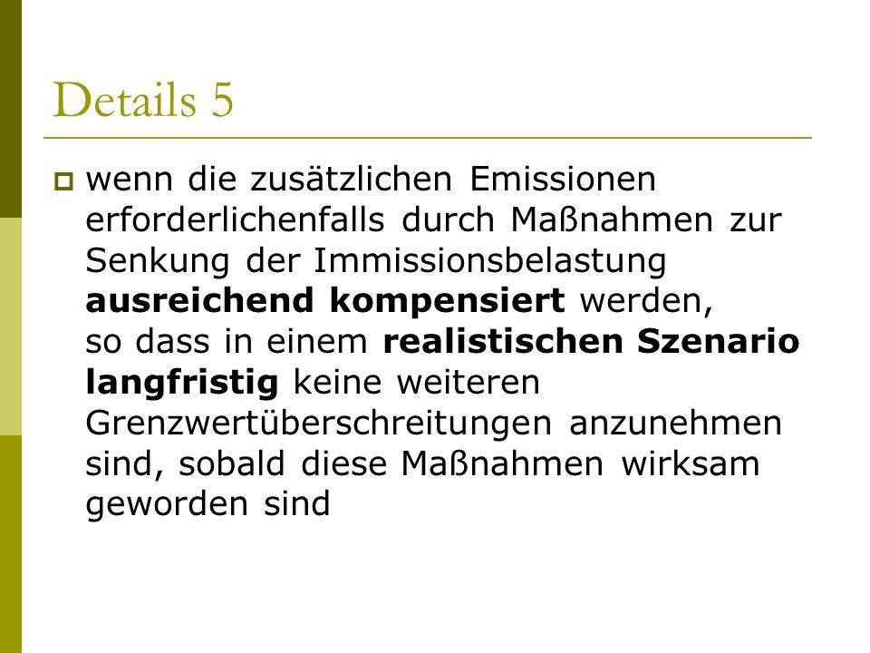 Details 5 wenn die zusätzlichen Emissionen erforderlichenfalls durch Maßnahmen zur Senkung der Immissionsbelastung ausreichend kompensiert werden, so