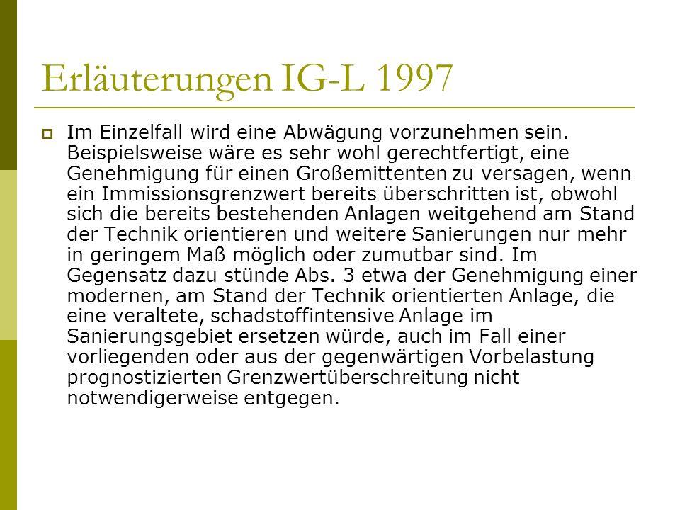 Erläuterungen IG-L 1997 Im Einzelfall wird eine Abwägung vorzunehmen sein. Beispielsweise wäre es sehr wohl gerechtfertigt, eine Genehmigung für einen