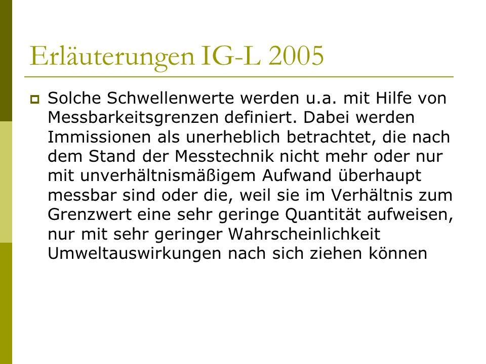 Erläuterungen IG-L 2005 Solche Schwellenwerte werden u.a. mit Hilfe von Messbarkeitsgrenzen definiert. Dabei werden Immissionen als unerheblich betrac